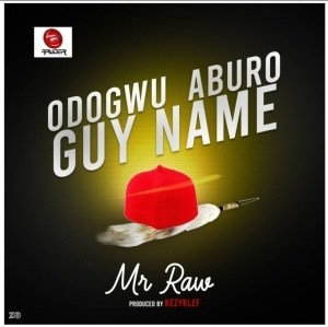 Mr Raw - Odogwu Aburo Guy Name (Prod. by Kezyklef)
